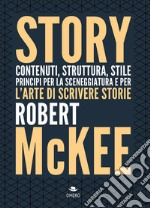 Story. Contenuti, struttura, stile, principi per la sceneggiatura e per l'arte di scrivere storie libro