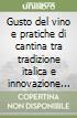 Gusto del vino e pratiche di cantina tra tradizione italica e innovazione francese. Per la storia dell'enologia libro