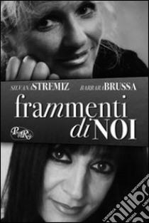 Frammenti di noi libro di Stremiz Silvana - Brussa Barbara
