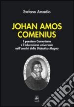 Johan Amos Comenius. Il pensiero comeniano e l'educazione universale nell'analisi della Didactica magna