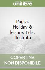 Puglia. Holiday & leisure libro