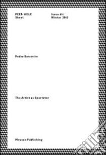 Pedro Barateiro. The artist as spectator. Peep-Hole Sheet. Ediz. italiana e inglese (11) libro
