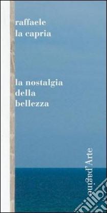 La nostalgia della bellezza libro di La Capria Raffaele