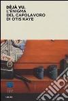Deja vu. L'enigma del capolavoro di Otis Kaye libro