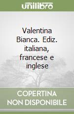 Valentina Bianca. Ediz. italiana, francese e inglese libro di Fatus Sophie