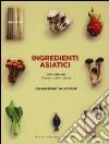 Ingredienti asiatici. Ediz. illustrata libro