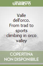 Valle dell'orco. From trad to sports climbing in orco valley libro di Oviglia Maurizio
