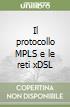 Il protocollo MPLS e le reti xDSL libro
