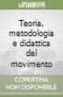 Teoria metodologia e didattica del movimento libro