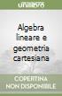 Algebra lineare e geometria cartesiana libro