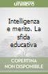 Intelligenza e merito. La sfida educativa libro