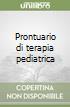 Prontuario di terapia pediatrica libro
