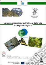 La meccanizzazione dell'olivo e della vite in regione Liguria libro