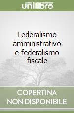 Federalismo amministrativo e federalismo fiscale libro di Barilla Domenico