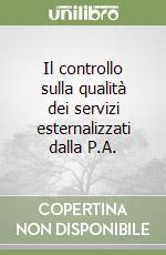 Il controllo sulla qualità dei servizi esternalizzati dalla P.A. libro di Botti Moreno