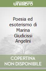 Poesia ed esoterismo di Marina Giudicissi Angelini libro di Iacobitti Sara