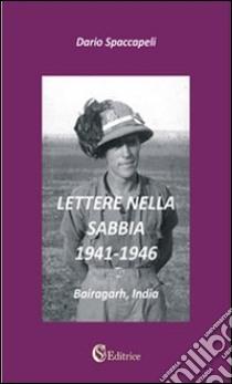 Lettere nella sabbia. 1941-1946. «Bairagarh, India» libro di Spaccapeli Dario
