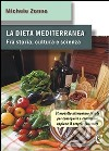 La dieta mediterranea. Fra storia, cultura e scienza. Il modello alimentare ideale per conseguire e conservare appieno il proprio benessere libro
