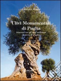 Ulivi monumentali di Puglia. Itinerari tra gli ulivi millenari in terra di Puglia. Ediz. multilingue libro di Resta Giovanni