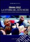 Obama 2012 la vittoria del ceto medio. Come vincere una campagna elettorale perdendo quasi quattro milioni di voti
