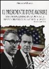 Il presidente deve morire. Come Nixon, Kissinger e la Pepsi Cola hanno organizzato la fine di Allende. Romanzo nella storia libro