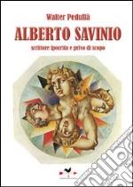 Alberto Savinio. Scrittore ipocrita e privo di scopo libro