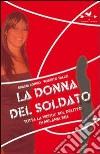 La donna del soldato. Tutta la verità sul delitto di Melania Rea libro