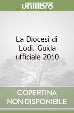 La Diocesi di Lodi. Guida ufficiale 2010 libro