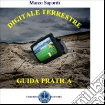 Digitale terrestre. Guida pratica libro di Saporiti Marco