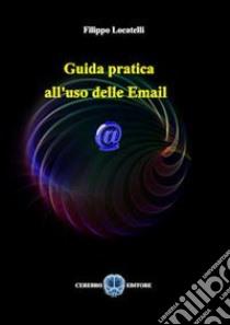 Guida pratica all'uso delle email libro di Locatelli Filippo