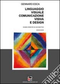 Linguaggio visuale, comunicazione visiva e design libro di Esca Gennaro