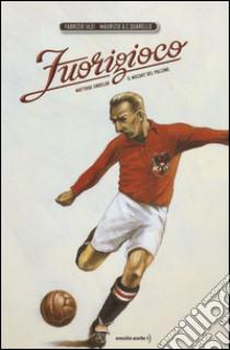 Fuorigioco. Matthias Sindelar, il Mozart del calcio libro di Silei Fabrizio - Quarello Maurizio A.