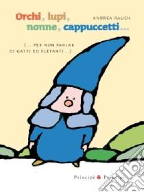 Orchi, lupi, nonne, cappuccetti... (per non parlar di gatti ed elefanti) libro di Rauch Andrea