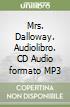 Mrs. Dalloway. Audiolibro. CD Audio formato MP3 libro
