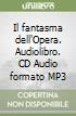 Il fantasma dell'Opera. Audiolibro. CD Audio formato MP3 libro