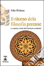 Il ritorno della filosofia perenne. La suprema visione dell'esoterismo occidentale libro di Holman John