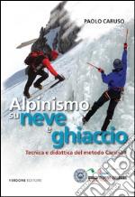 Alpinismo su neve e ghiaccio. Tecnica e didattica del metodo Caruso libro