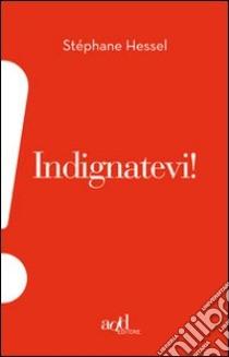 Indignatevi! libro di Hessel Stéphane