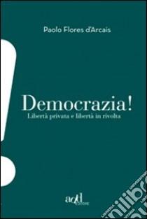 Democrazia. Libertà privata e libertà in rivolta libro di Flores D'Arcais Paolo