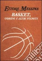Basket, uomini e altri pianeti libro
