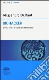 Biohacker. Scienza aperta e società dell'informazione libro