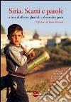 Siria. Scatti e parole. Ediz. illustrata libro