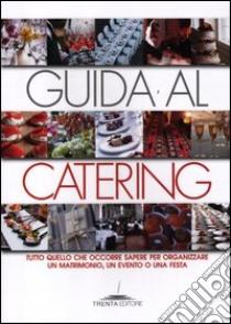 Guida al catering. Tutto quello che occorre sapere per organizzare un matrimonio, un evento o una festa libro di Neri Viviana