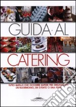 Guida al catering. Tutto quello che occorre sapere per organizzare un matrimonio, un evento o una festa libro di Neri Viviana