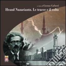 Hrand Nazariantz. Le tracce e il volto. Ediz. illustrata libro di Cafueri C. (cur.)