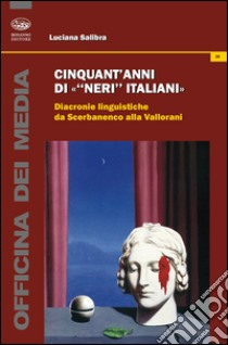 Cinquant'anni di «neri italiani». Diacronie linguistiche da Scerbanenco alla Vallorani libro di Salibra Luciana