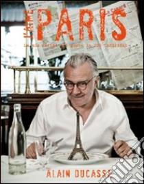 J'aime Paris. La mia Parigi del gusto in 200 indirizzi libro di Ducasse Alain