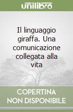 Il linguaggio giraffa. Una comunicazione collegata alla vita libro di Rosenberg Marshall B.