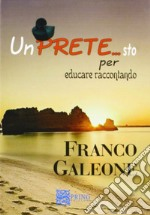 Un pretesto per educare raccontando. Un prete si racconta libro di Galeone Franco