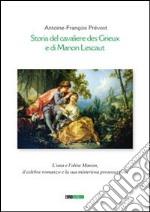 Storia del cavaliere des Grieux e di Manon Lescaut. L'una e l'altra Manon, il celebre romanzo e la sua misteriosa prosecuzione libro